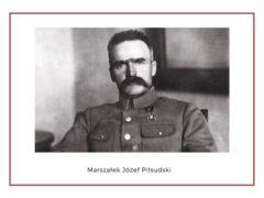 Józef Piłsudski – twórca Niepodległej